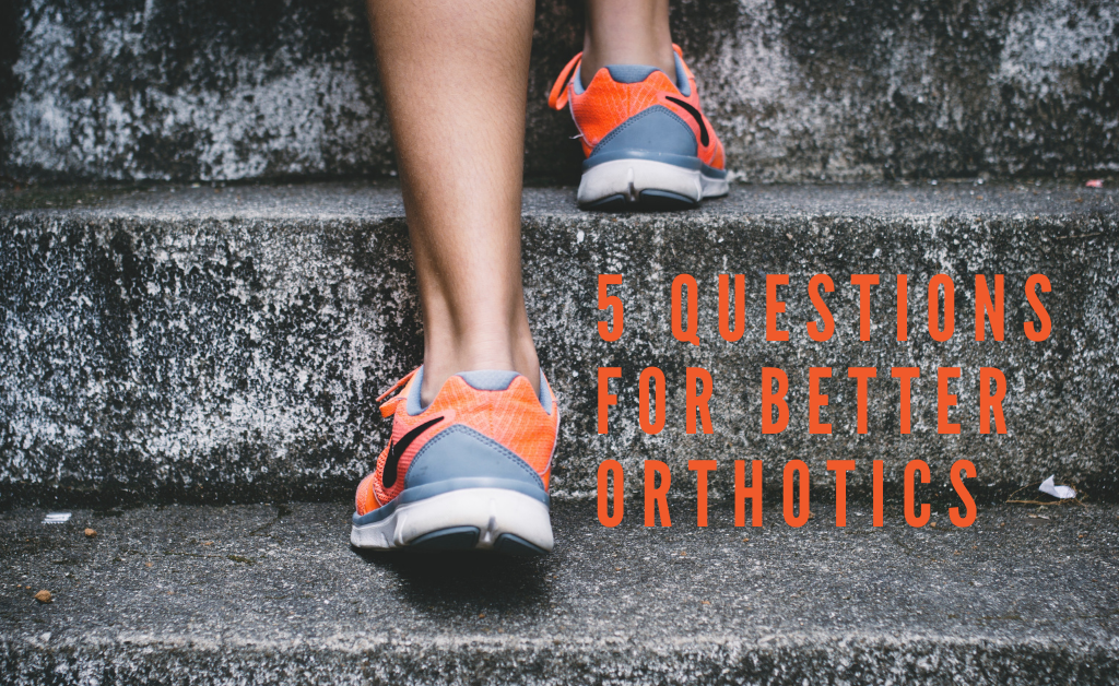 Five Questions To Answer Before Buying Your Orthotics